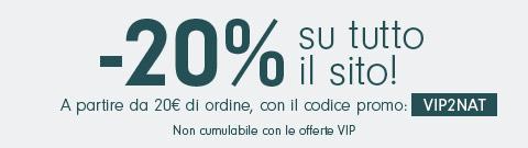 Su tutto il sito: 20% di sconto - Codice: VIP2NAT